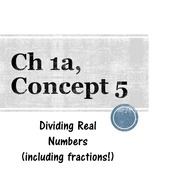 Chapter 1a, Concept 5 - Dividing Real Numbers (including fractions)