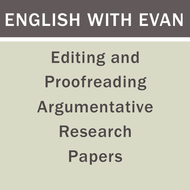 Editing and Proofreading Argumentative Research Essays