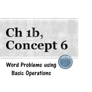 Chapter 1b, Concept 6 - Word Problems using basic operations