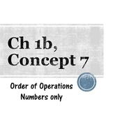Chapter 1b, Concept 7 - Order of Operations (numbers only)