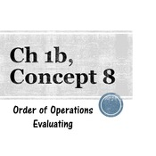 Chapter 1b, Concept 8 - Order of Operations (evaluating numbers)