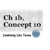 Chapter 1b, Concept 10 - Combining Like Terms