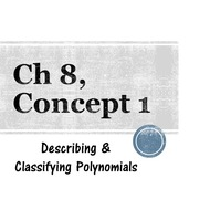 Chapter 8a, Concept 1 - Describing & Classifying Polynomials