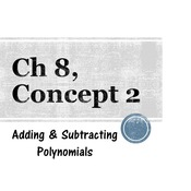 Chapter 8a, Concept 2 - Adding & Subtracting Polynomials