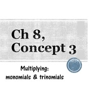 Chapter 8a, Concept 3 - Multiplying: monomials & trinomials