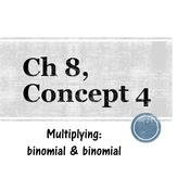 Chapter 8a, Concept 4 - Multiplying: binomials & binomials