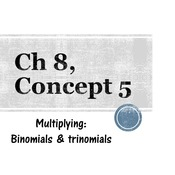 Chapter 8a, Concept 5 - Multiplying: binomials & trinomials