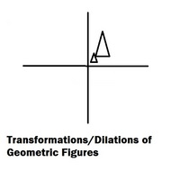 Transformations/Dilations of Geometric Figures