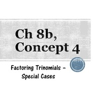 Chapter 8b, Concept 4 - Factoring Trinomials: Special Cases