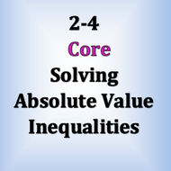 Core 2-4 : Solving Absolute Value Inequalities