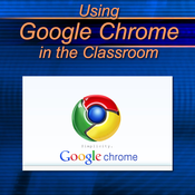 Using Google Chrome in the Classroom