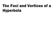 The Foci and Verticies of a Hyperbola