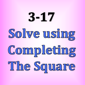 3-17 Solve using Completing the Square