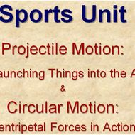 Sports Unit:  Projectiles and Circular Motion