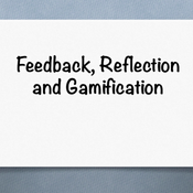 Feedback, Reflection and Gamification