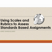 Using Scales and Rubrics to assess standards based assignments