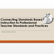 Connecting Standards Based Instruction to Professional Teacher Standards and Practices