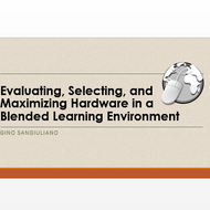 Evaluating, Selecting, and Maximizing hardware in a blended learning environment