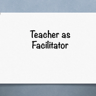 Teacher as facilitator