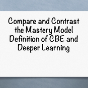 Compare and contrast the Mastery Model definition of CBE and Deeper Learning