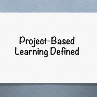 Project Based Learning Defined