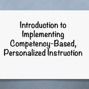"""Introduction to """"Implementing competency based, personalized instruction"""""""