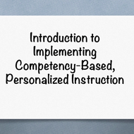 "Introduction to ""Implementing competency based, personalized instruction"""