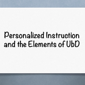 Personalized instruction and the elements of UbD
