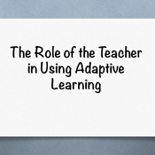 The role of the teacher in using adaptive learning