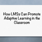 How LMSs can promote adaptive learning in the classroom