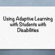 Using adaptive learning with students with disabilities