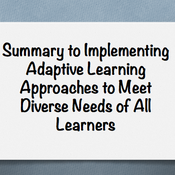 """Summary of """"Implementing Adaptive Learning Approaches to Meet the Diverse Needs of All Learners"""""""