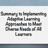 "Summary of ""Implementing Adaptive Learning Approaches to Meet the Diverse Needs of All Learners"""