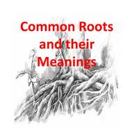 Common Roots and their Meanings