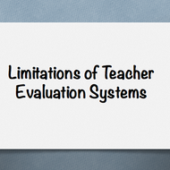 Limitations of Teacher Evaluation Systems