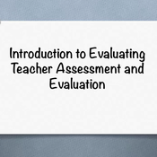 """Introduction to """"Evaluating Teacher Assessment and Evaluation Models"""""""