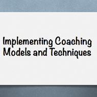Implementing Coaching Models and Techniques
