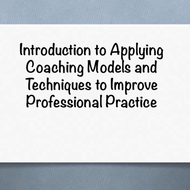 "Introduction to ""Apply Coaching Models and Techniques to Improve Professional Practice."""