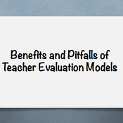 Benefits and Pitfalls of Teacher Evaluation Models
