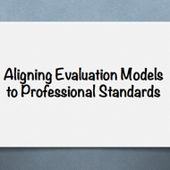 Aligning Evaluation Models to Professional Teacher Standards