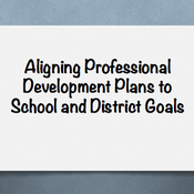Aligning Professional Development Plans to School and District Goals