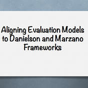 Aligning Evaluation Models to Danielson and Marzano Frameworks