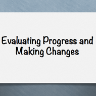 Evaluating Progress and Making Changes