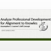 Analyze Professional Development for Alignment to Knowles' Assumption 1:  Learner's Self-Concept.