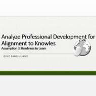 Analyze Professional Development for Alignment to Knowles' Third Assumption:  Readiness to Learn.