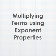 Multiplying Terms using Exponent Properties