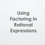 Using Factoring in Rational Expressions