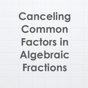 Canceling Common Terms in Algebraic Fractions