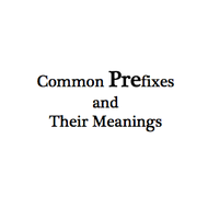 Common Prefixes and their Meanings