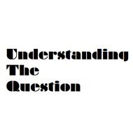 Understanding the Question